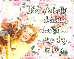Vintage Metal Sign - Retro Art - It's Not Really Drinking Alone If The Dog Is Home